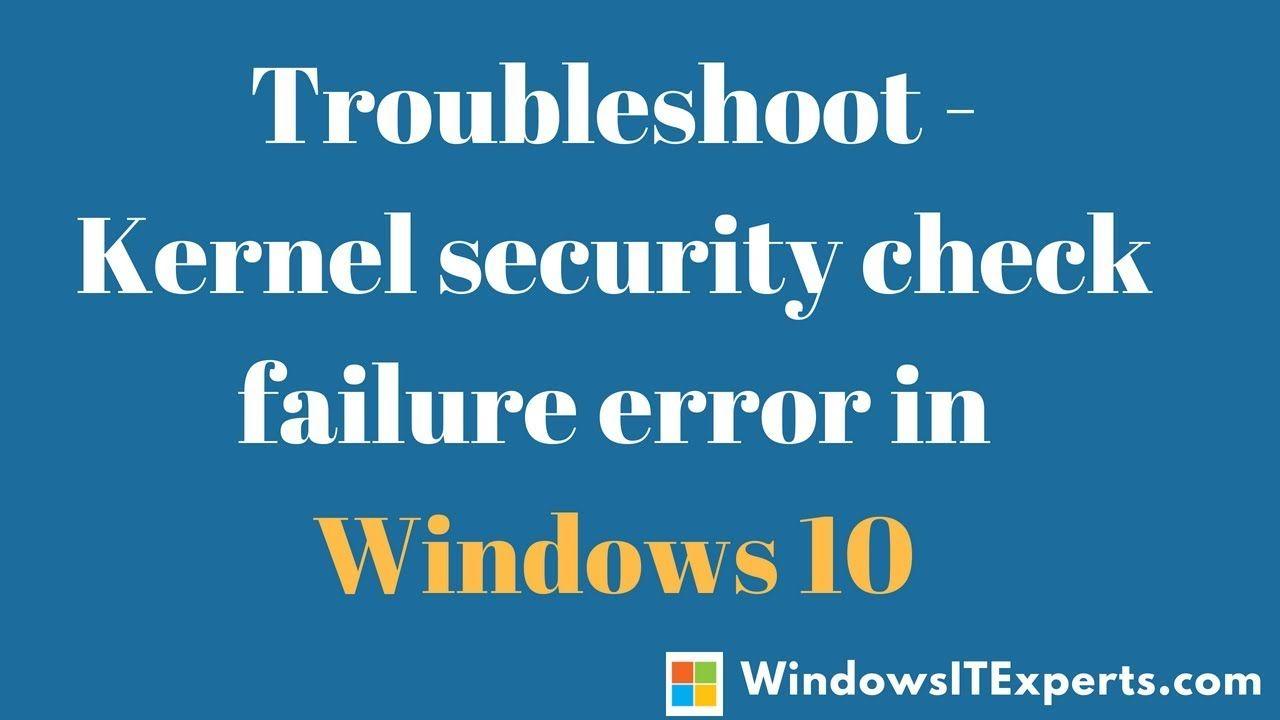 Kernel security check failure error in windows 10